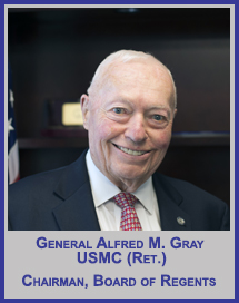 General Alfred M. Gray, USMC (Ret.)</p>Chairman, Board of Regents